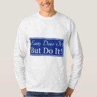 Easy Does It, But DO It! T-Shirt