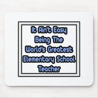 Easy...World's Greatest Elementary School Teacher Mouse Pad