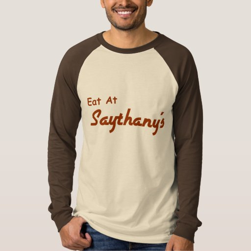 EAT AT SAYTHANY'S T-SHIRT