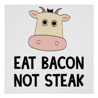 Eat Bacon Not Steak Posters