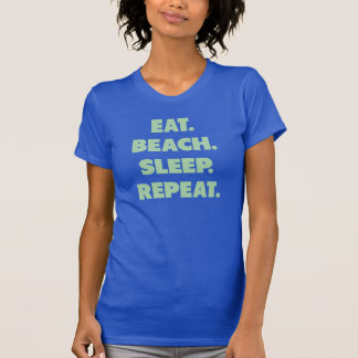 Eat. Beach. Sleep. Repeat. T-Shirt
