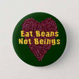 Eat Beans Not Beings Button
