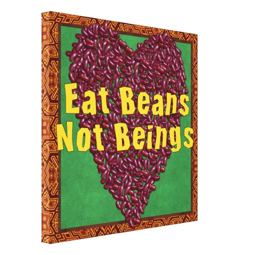 Eat Beans Not Beings Stretched Canvas Prints