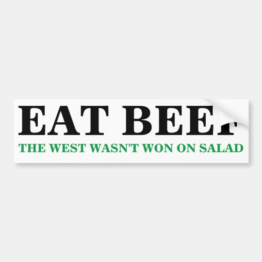 Eat Beef The West Wasn T Won On Salad Bumper Stckr Bumper