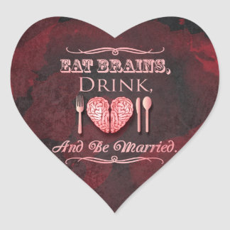 Eat Brains, Drink and be Married Zombie Wedding Heart Sticker