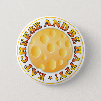 Eat Cheese Be Happy Pinback Button
