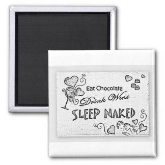Eat Chocolate Drink Wine Sleep Naked Magnet