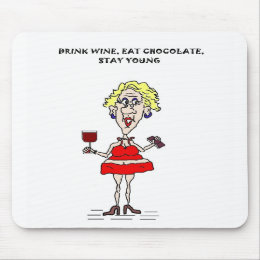 EAT CHOCOLATE, DRINK WINE, STAY YOUNG MOUSEPAD