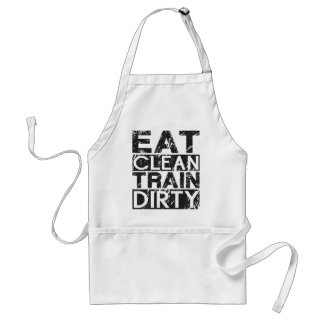 Eat Clean, Train Dirty Adult Apron
