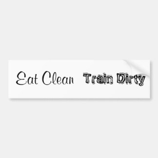 Eat Clean. Train Dirty Bumper Bumper Sticker