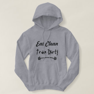 Eat Clean, Train Dirty Hoodie