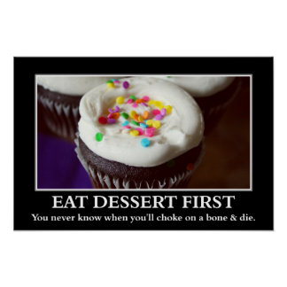 Eat dessert before you choke and die (L) Poster
