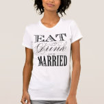 EAT DRINK AN BE MARRIED | BRIDE T-SHIRT