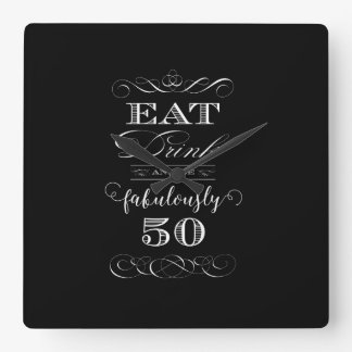 Eat Drink and be Fabulously Fifty Birthday Party Square Wall Clock