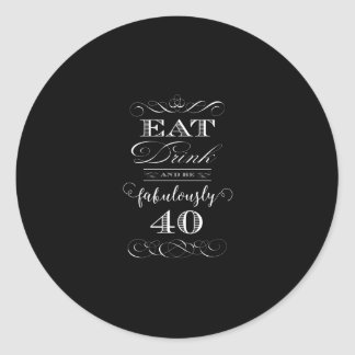 Eat Drink and be Fabulously Forty Birthday Party Classic Round Sticker