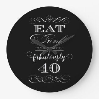 Eat Drink and be Fabulously Forty Birthday Party Large Clock
