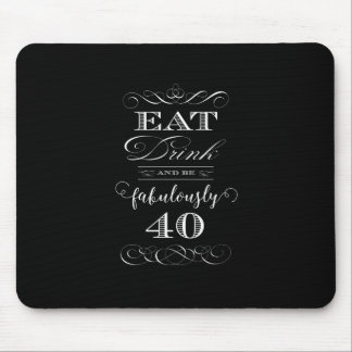 Eat Drink and be Fabulously Forty Birthday Party Mouse Pad