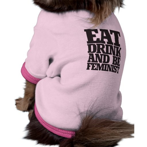 Eat drink and be feminist pet clothes
