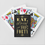 "Eat Drink and Be Forty Bicycle Playing Cards<br><div class=""desc"">The Eat Drink and Be Forty products are a fun addition to your 40th birthday celebration!</div>"
