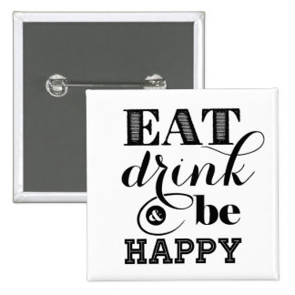 Eat, Drink And Be Happy Pinback Button