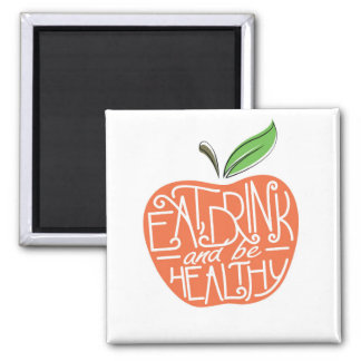Eat, Drink and be Healthy design 2 Inch Square Magnet