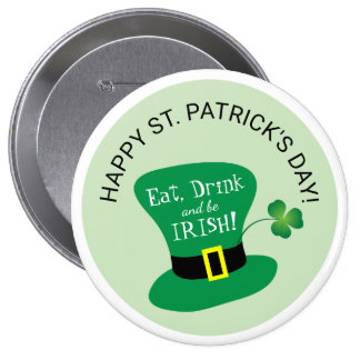 Eat, Drink and Be Irish Happy St. Patrick's Day Button