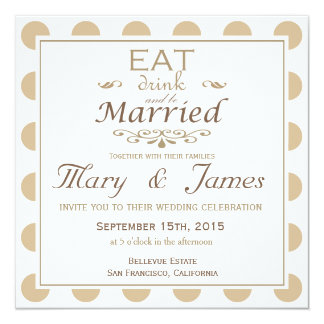 """""""EAT, DRINK AND BE MARRIED"""" (brown square) 5.25x5.25 Square Paper Invitation Card"""