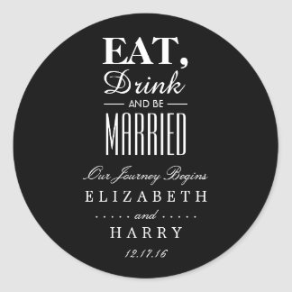 Eat, Drink and be Married Classic Round Sticker