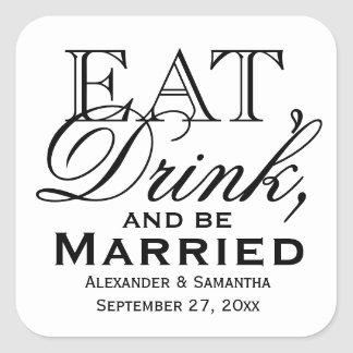 Eat, Drink, and Be Married Custom Wedding Favor Square Sticker
