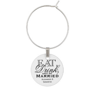 Eat, Drink, and Be Married Custom Wedding Favor Wine Glass Charm