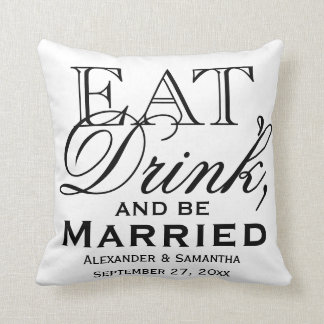 Eat, Drink, and Be Married Custom Wedding Throw Pillows