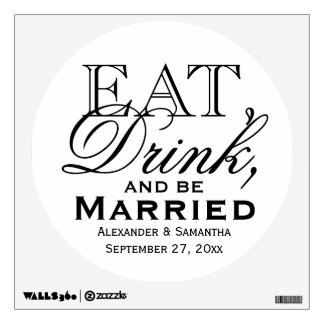 Eat, Drink, and Be Married Custom Wedding Wall Sticker