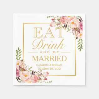 Eat Drink And Be Married Elegant Chic Floral Gold Paper Napkin at Zazzle
