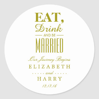 Eat, Drink and be Married Gold Classic Round Sticker
