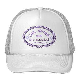 Eat, Drink and Be Married Trucker Hat