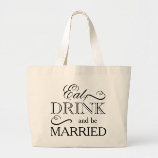 Eat, Drink and be Married Large Tote Bag