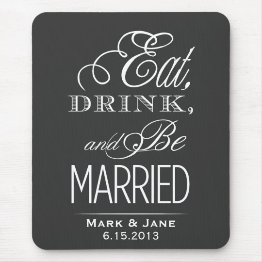 Eat Drink and Be Married Mouse Pad