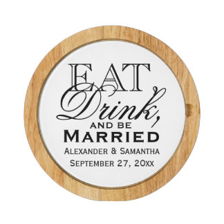 Eat, Drink, and Be Married Personalized Wedding Round Cheeseboard