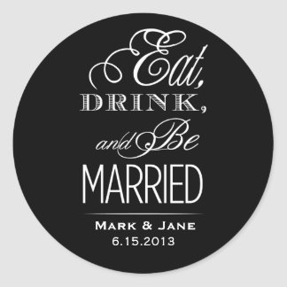 Eat Drink and Be Married Round Stickers