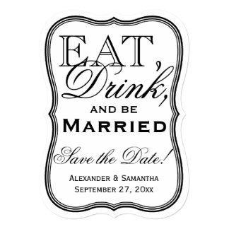 """Eat, Drink, and Be Married Save the Date Shaped 5"""" X 7"""" Invitation Card"""