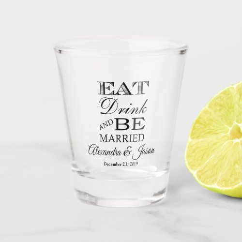 Eat Drink And Be Married Simple Wedding Shot Glass