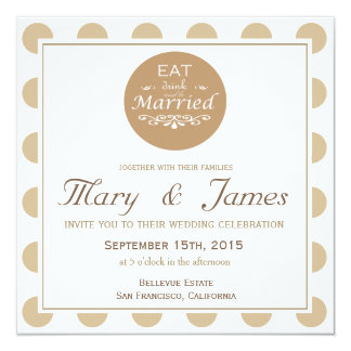 """""""EAT, DRINK AND BE MARRIED"""" TONDO (brown square) 5.25x5.25 Square Paper Invitation Card"""
