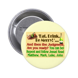 Eat, Drink, and Be Merry... then the Judgment - Pinback Button
