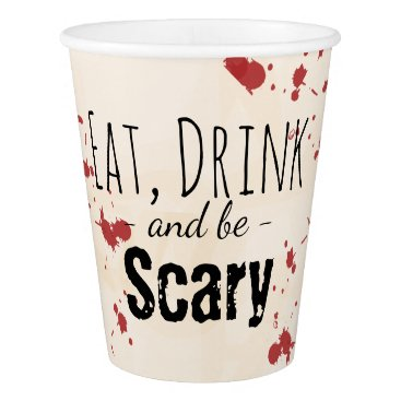 Halloween Themed Eat Drink and Be Scary Blood Splatter Halloween Paper Cup