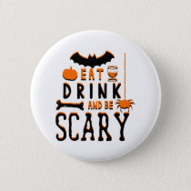 eat drink and be scary halloween pinback button