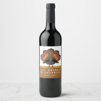 Eat Drink and Be Thankful Turkey Wine Labels
