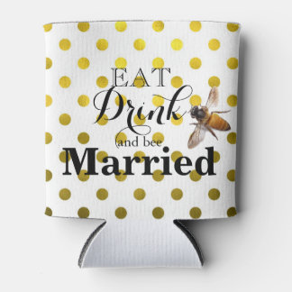 Eat Drink and bee Married Can Cooler