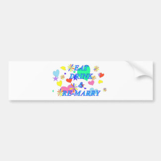 Eat drink and remarry bumper sticker