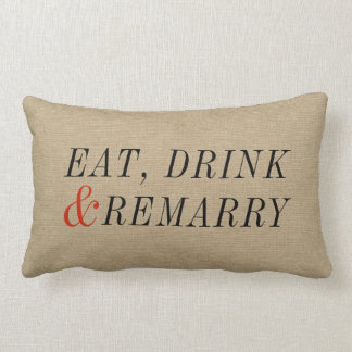 Eat, Drink and Remarry Funny Quote Lumbar Pillow