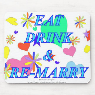 Eat drink and remarry mouse pad